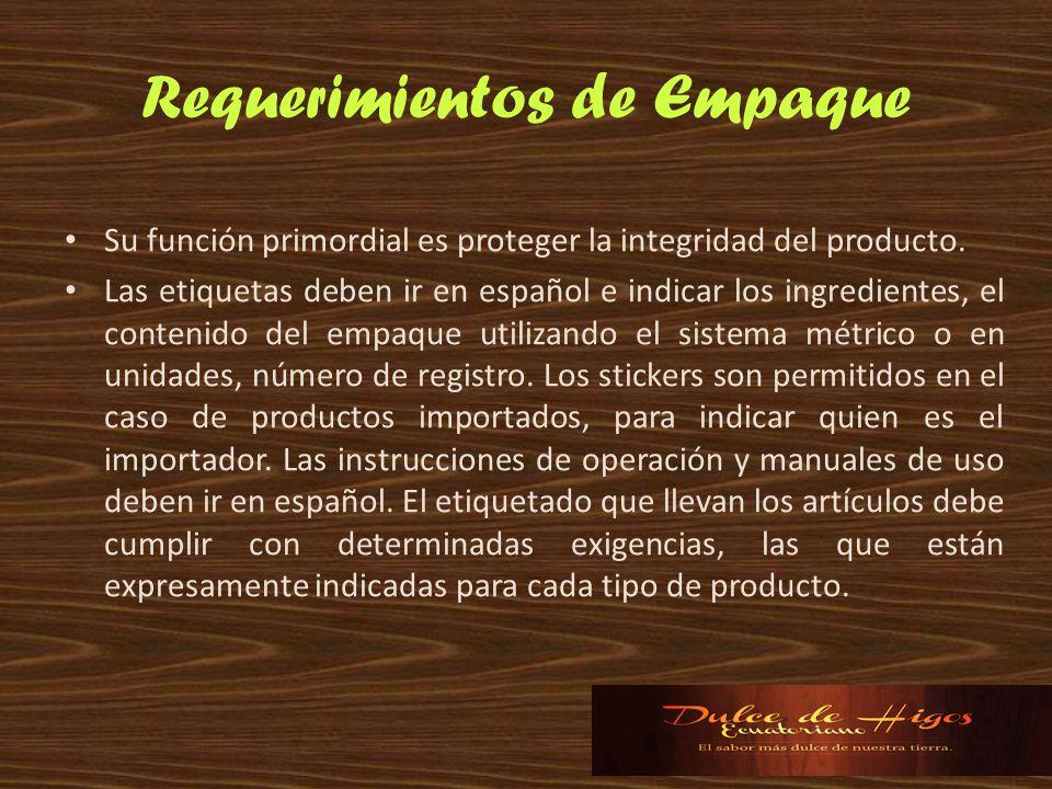 Requerimientos de Empaque Su función primordial es proteger la integridad del producto. Las etiquetas deben ir en español e indicar los ingredientes,