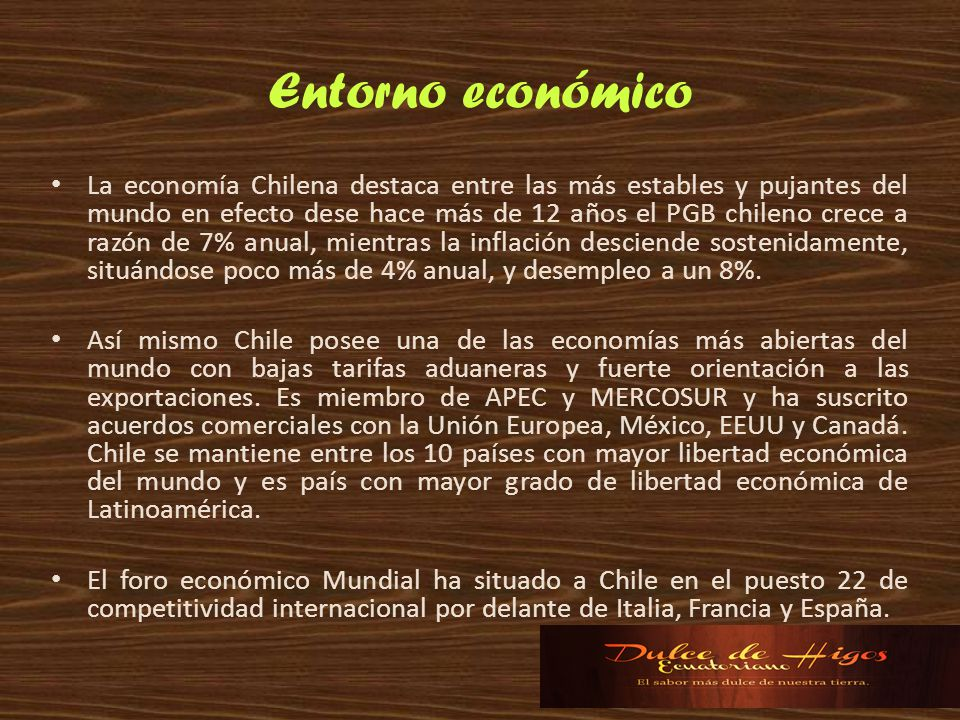 Entorno económico La economía Chilena destaca entre las más estables y pujantes del mundo en efecto dese hace más de 12 años el PGB chileno crece a ra