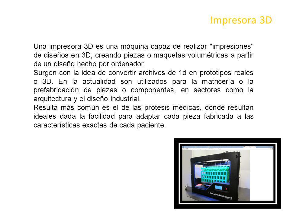 Impresora 3D Una impresora 3D es una máquina capaz de realizar