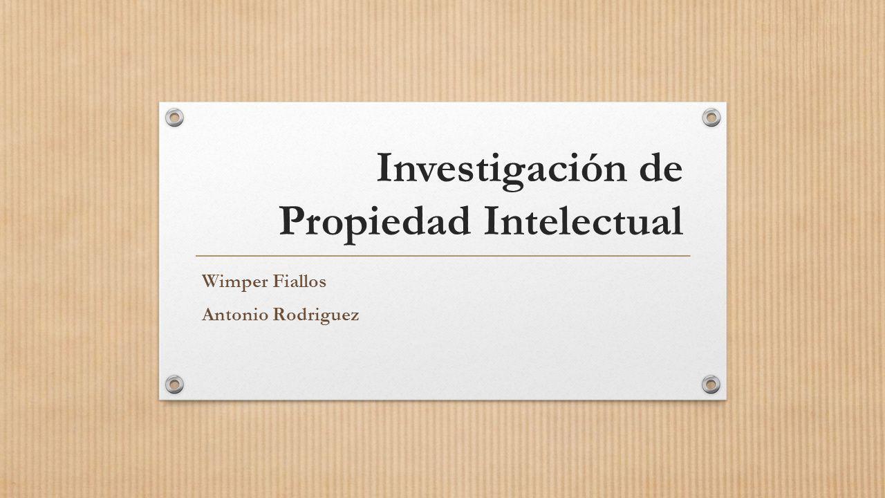 Investigación de Propiedad Intelectual Wimper Fiallos Antonio Rodriguez