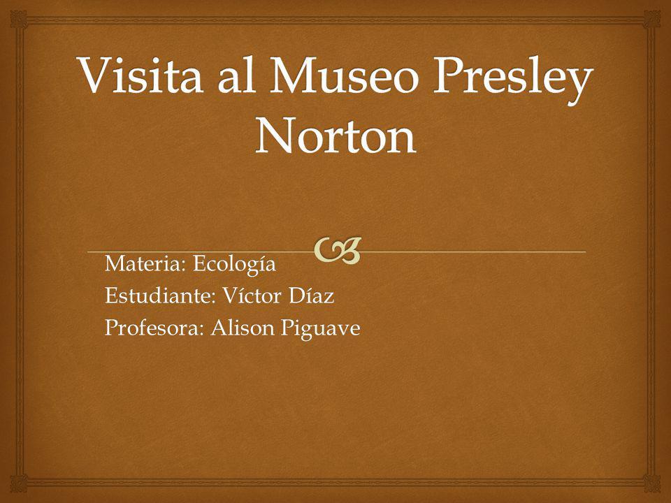Materia: Ecología Estudiante: Víctor Díaz Profesora: Alison Piguave