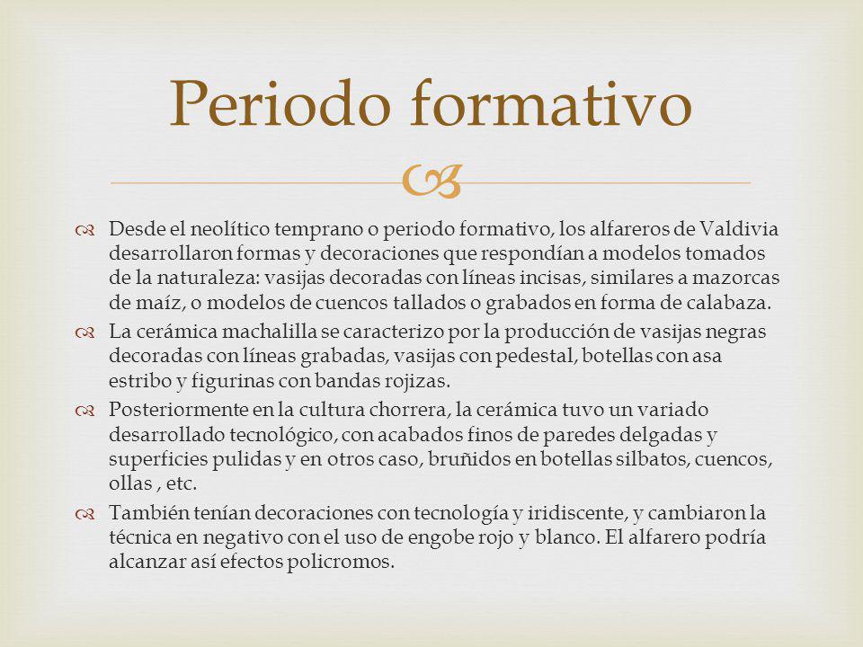Desde el neolítico temprano o periodo formativo, los alfareros de Valdivia desarrollaron formas y decoraciones que respondían a modelos tomados de la naturaleza: vasijas decoradas con líneas incisas, similares a mazorcas de maíz, o modelos de cuencos tallados o grabados en forma de calabaza.