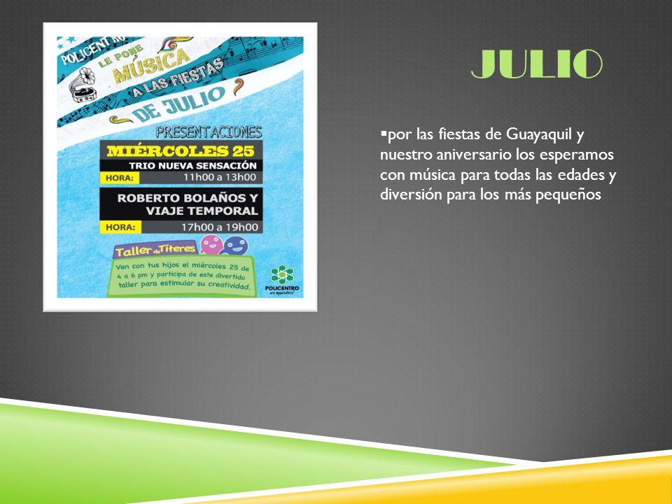 JULIO por las fiestas de Guayaquil y nuestro aniversario los esperamos con música para todas las edades y diversión para los más pequeños