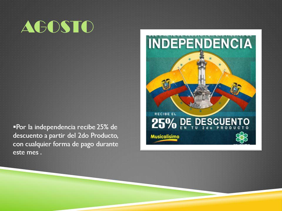 AGOSTO Por la independencia recibe 25% de descuento a partir del 2do Producto, con cualquier forma de pago durante este mes.