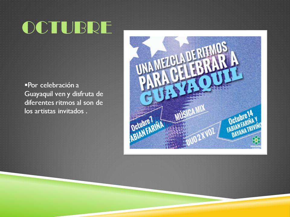 OCTUBRE Por celebración a Guayaquil ven y disfruta de diferentes ritmos al son de los artistas invitados.