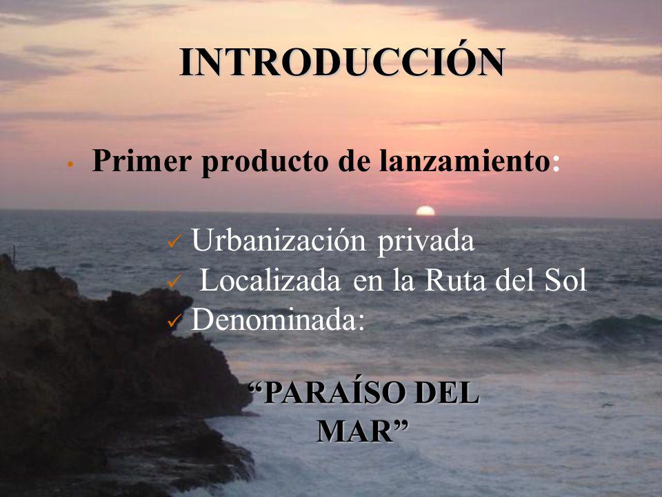 Primer producto de lanzamiento: Urbanización privada Localizada en la Ruta del Sol Denominada: PARAÍSO DEL MAR INTRODUCCIÓN