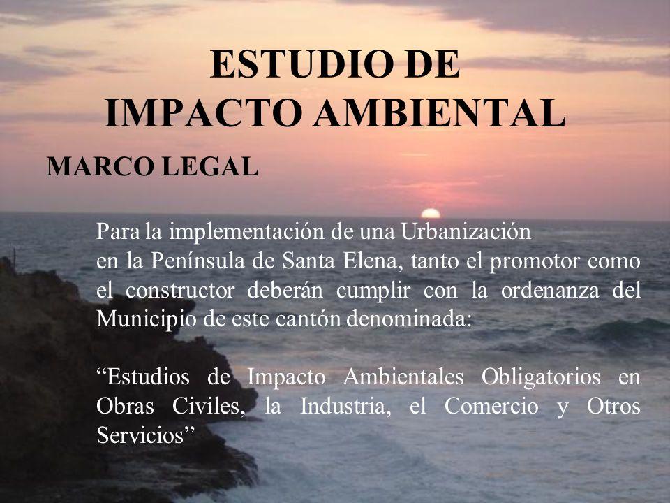 ESTUDIO DE IMPACTO AMBIENTAL MARCO LEGAL Para la implementación de una Urbanización en la Península de Santa Elena, tanto el promotor como el construc