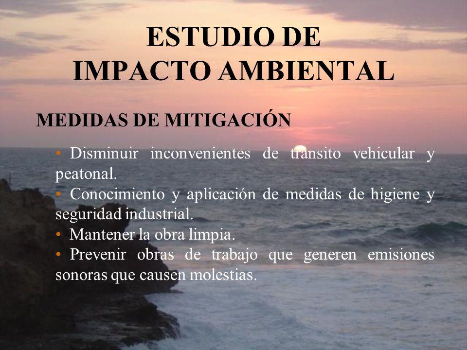 ESTUDIO DE IMPACTO AMBIENTAL MEDIDAS DE MITIGACIÓN Disminuir inconvenientes de tránsito vehicular y peatonal. Conocimiento y aplicación de medidas de