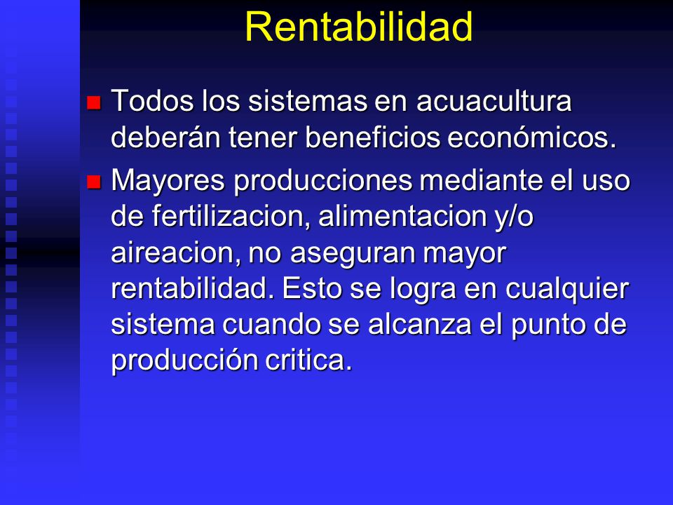 Rentabilidad Todos los sistemas en acuacultura deberán tener beneficios económicos. Todos los sistemas en acuacultura deberán tener beneficios económi