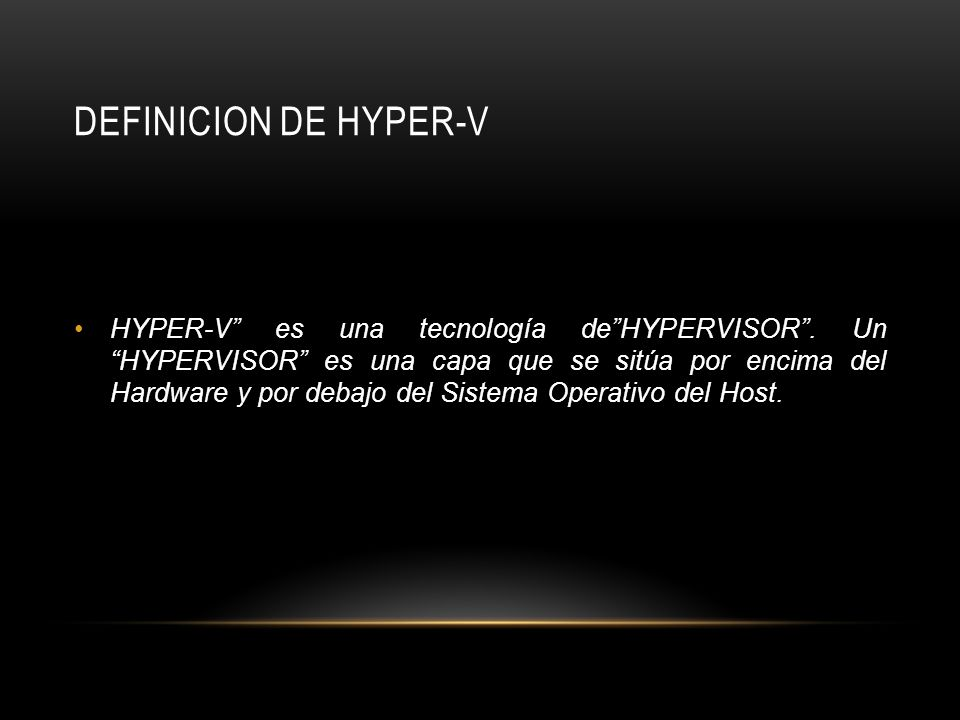 DEFINICION DE HYPER-V HYPER-V es una tecnología deHYPERVISOR.