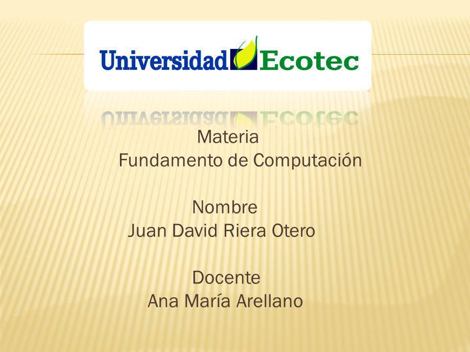 Materia Fundamento de Computación Nombre Juan David Riera Otero Docente Ana María Arellano