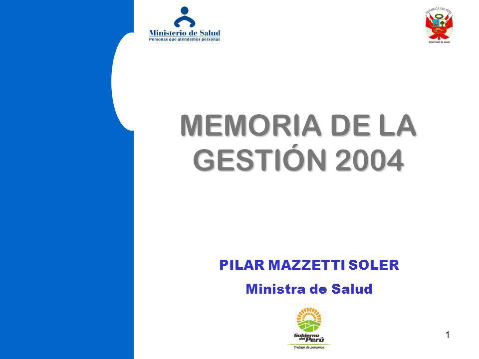 1 MEMORIA DE LA GESTIÓN 2004 PILAR MAZZETTI SOLER Ministra de Salud