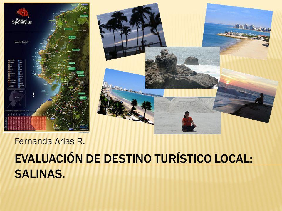 EVALUACIÓN DE DESTINO TURÍSTICO LOCAL: SALINAS. Fernanda Arias R.