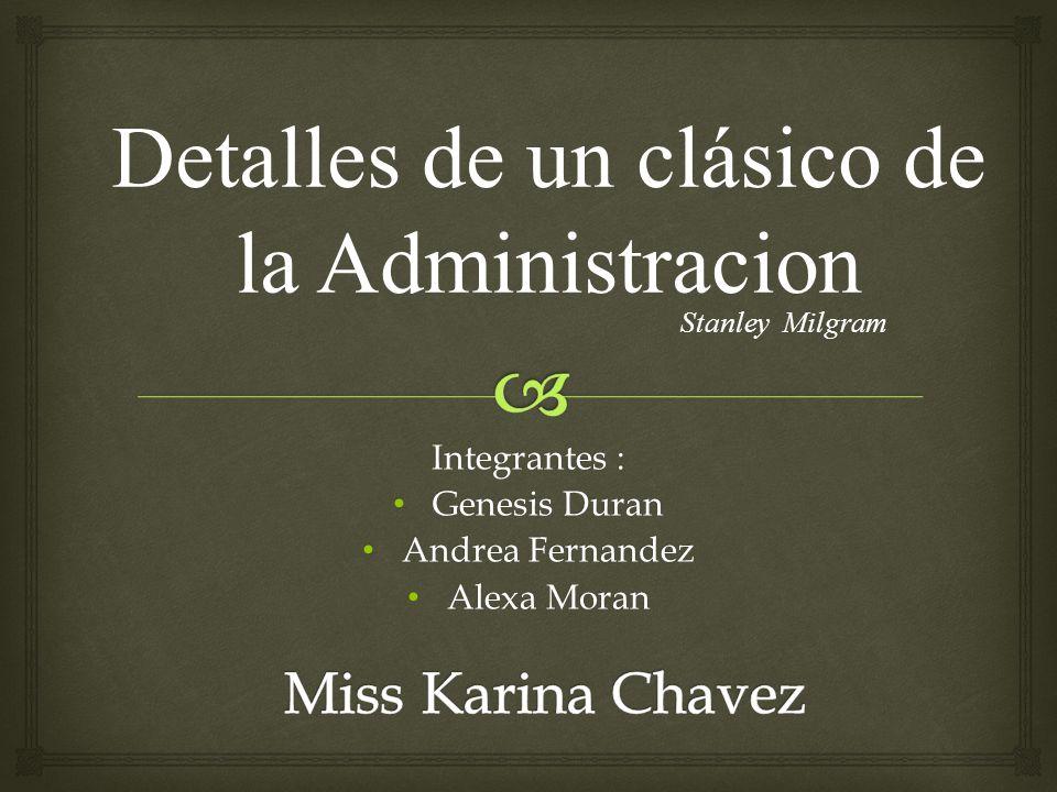 Integrantes : Genesis Duran Genesis Duran Andrea Fernandez Andrea Fernandez Alexa Moran Alexa Moran Detalles de un clásico de la Administracion Stanle