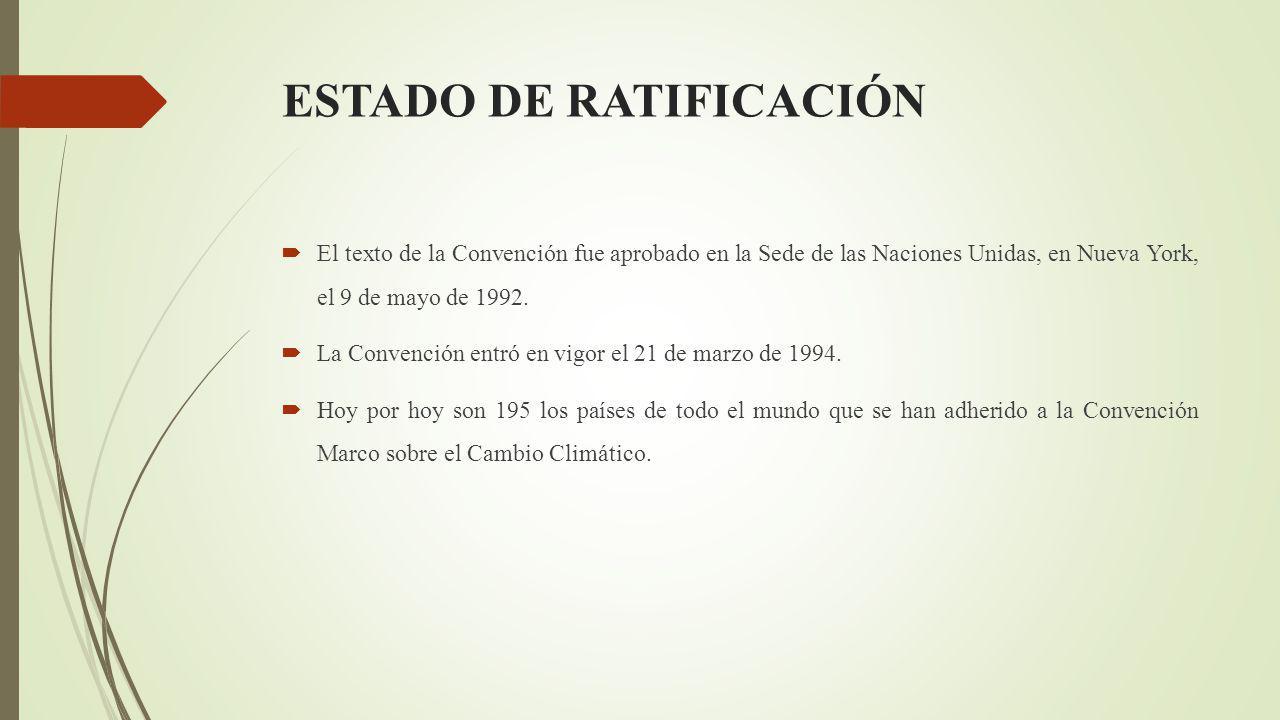 ESTADO DE RATIFICACIÓN El texto de la Convención fue aprobado en la Sede de las Naciones Unidas, en Nueva York, el 9 de mayo de 1992.