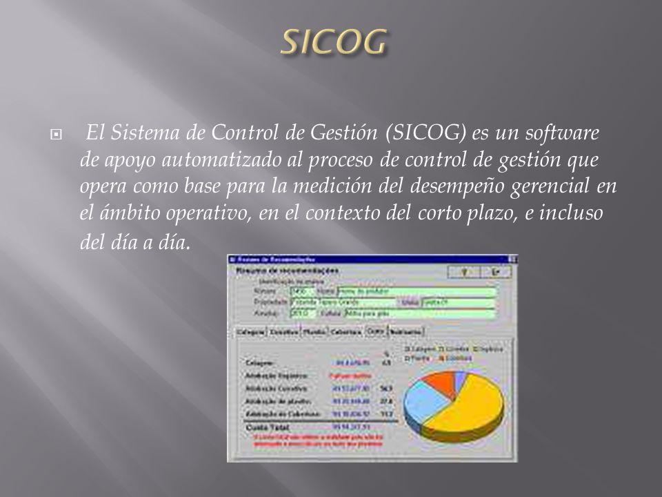El Sistema de Control de Gestión (SICOG) es un software de apoyo automatizado al proceso de control de gestión que opera como base para la medición del desempeño gerencial en el ámbito operativo, en el contexto del corto plazo, e incluso del día a día.