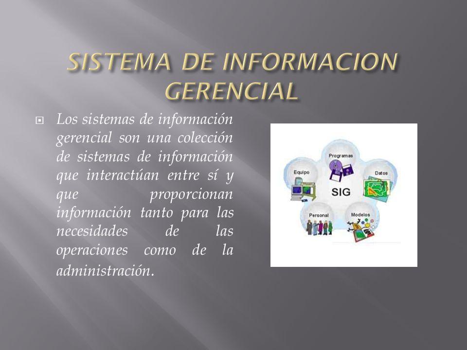 Los sistemas de información gerencial son una colección de sistemas de información que interactúan entre sí y que proporcionan información tanto para las necesidades de las operaciones como de la administración.