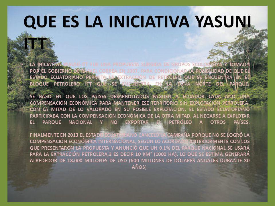 LA INICIATIVA YASUNÍ-ITT FUE UNA PROPUESTA SURGIDA DE GRUPOS ECOLOGISTAS Y TOMADA POR EL GOBIERNO DE RAFAEL CORREA EN 2007, PARA CONDICIONAR LA POSIBI