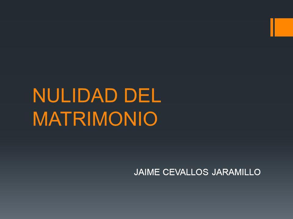 NULIDAD DEL MATRIMONIO JAIME CEVALLOS JARAMILLO