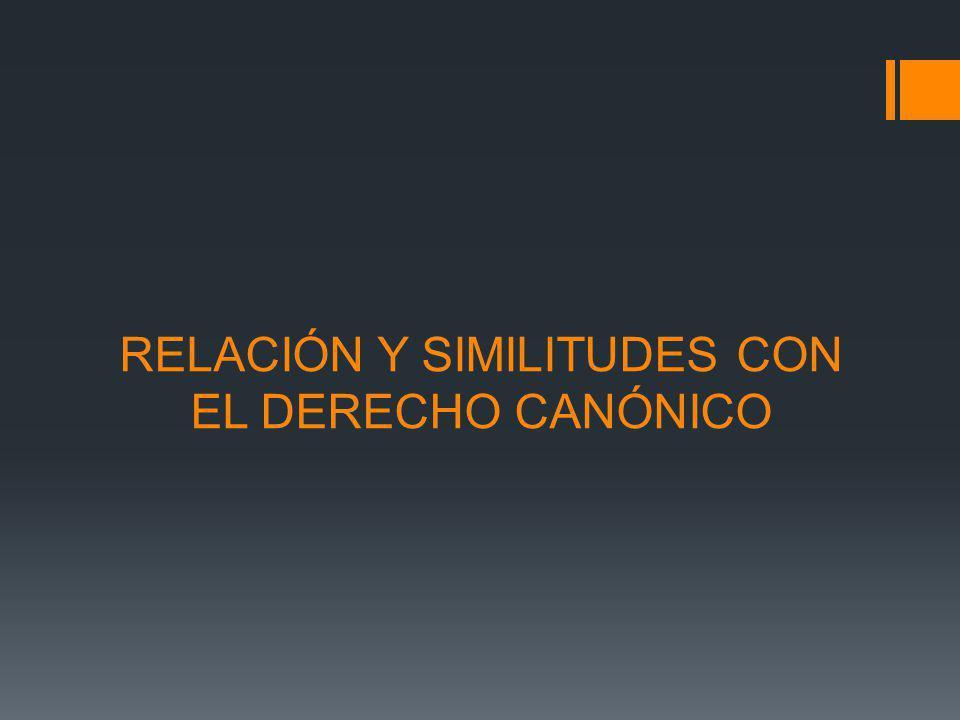 RELACIÓN Y SIMILITUDES CON EL DERECHO CANÓNICO