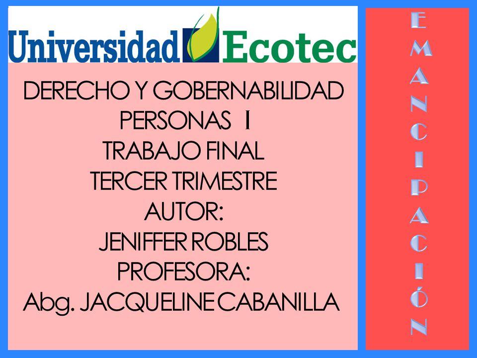 DERECHO Y GOBERNABILIDAD PERSONAS I TRABAJO FINAL TERCER TRIMESTRE AUTOR: JENIFFER ROBLES PROFESORA: Abg. JACQUELINE CABANILLA