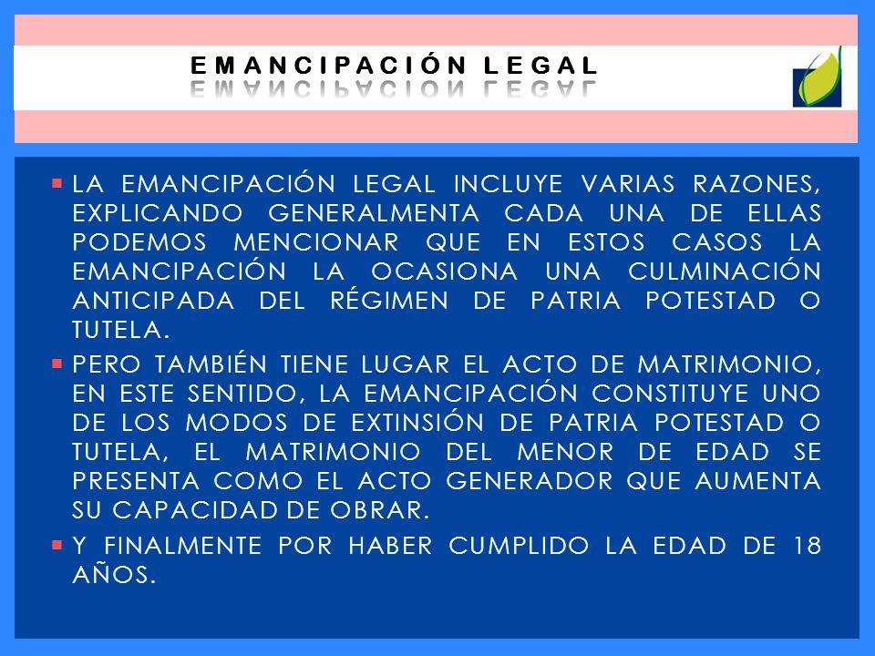 LA EMANCIPACIÓN LEGAL INCLUYE VARIAS RAZONES, EXPLICANDO GENERALMENTA CADA UNA DE ELLAS PODEMOS MENCIONAR QUE EN ESTOS CASOS LA EMANCIPACIÓN LA OCASIO