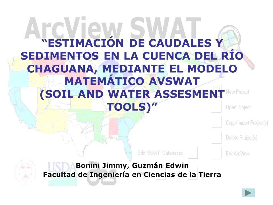 ESTIMACIÓN DE CAUDALES Y SEDIMENTOS EN LA CUENCA DEL RÍO CHAGUANA, MEDIANTE EL MODELO MATEMÁTICO AVSWAT (SOIL AND WATER ASSESMENT TOOLS) Bonini Jimmy,