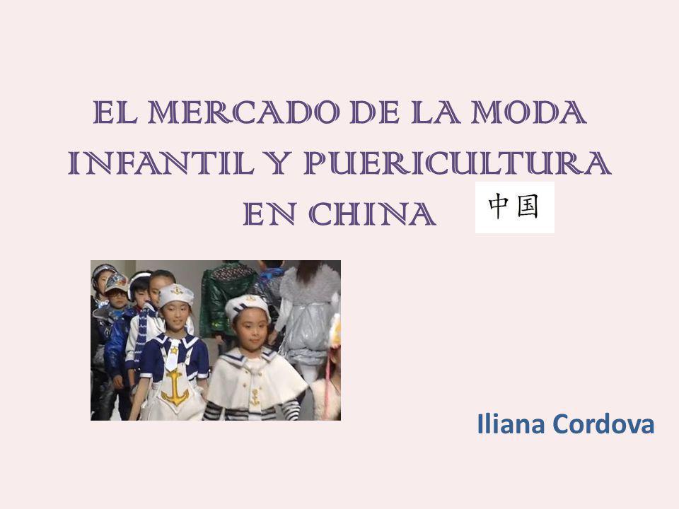 EL MERCADO DE LA MODA INFANTIL Y PUERICULTURA EN CHINA Iliana Cordova