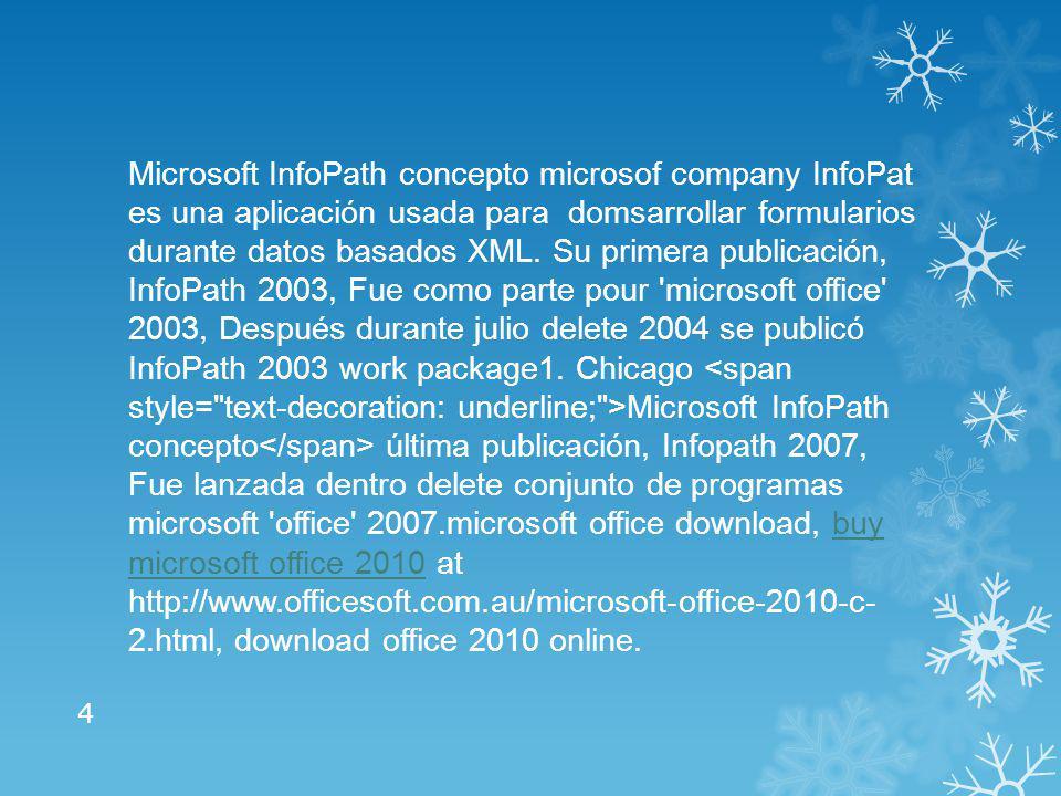En Infopath, los usuarios completan los formularios en sus computadoras mientras este trabaje sin conexión usando el cliente Infopath.