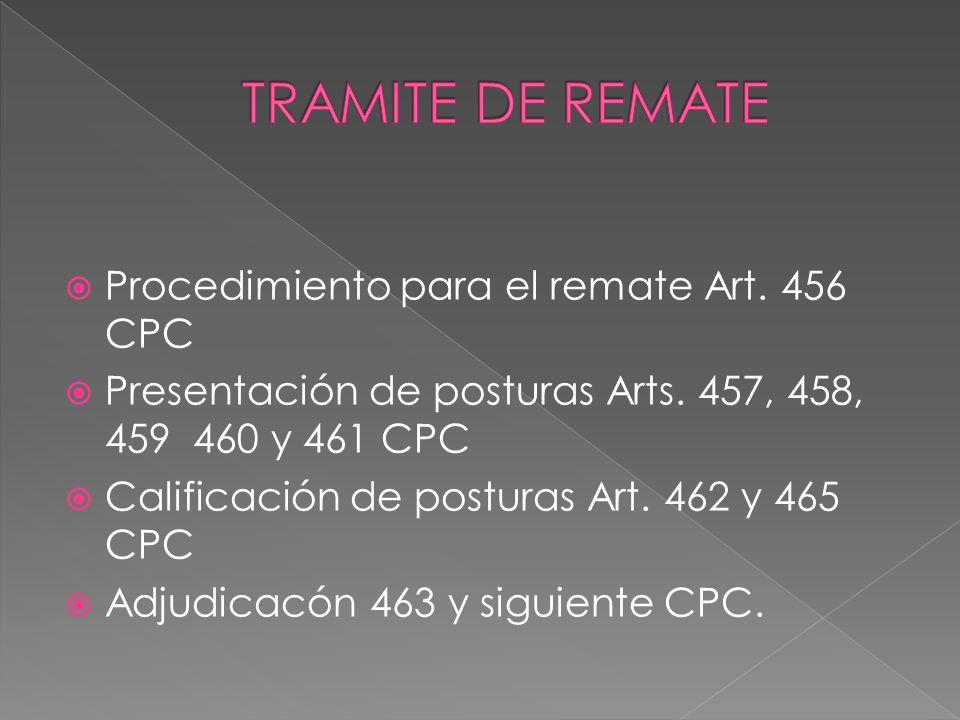 Procedimiento para el remate Art. 456 CPC Presentación de posturas Arts. 457, 458, 459 460 y 461 CPC Calificación de posturas Art. 462 y 465 CPC Adjud