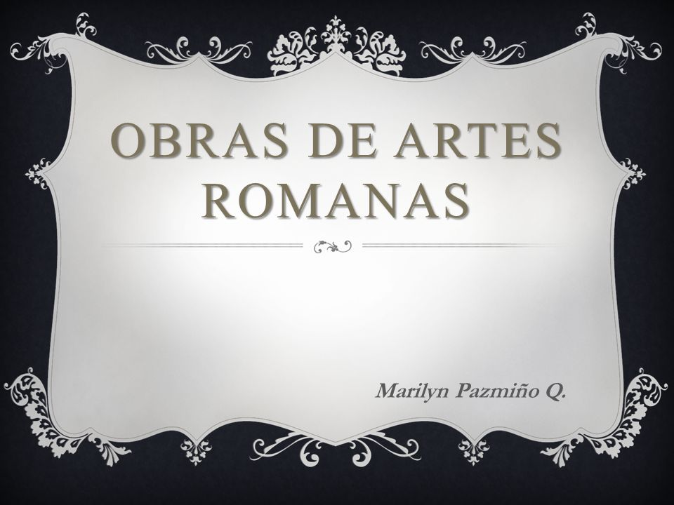OBRAS DE ARTES ROMANAS Marilyn Pazmiño Q.