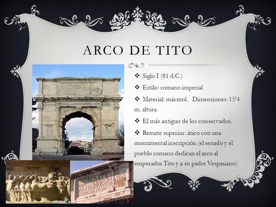 ARCO DE TITO Siglo I (81 d.C.) Estilo: romano imperial Material: mármol. Dimensiones: 154 m. altura. El más antiguo de los conservados. Remate superio