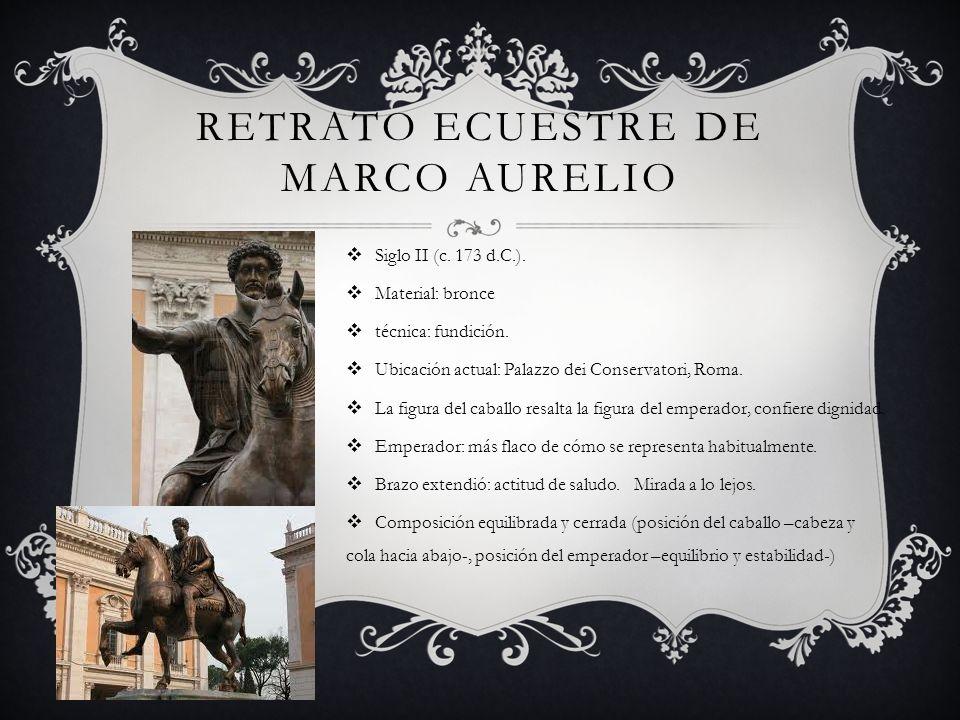 RETRATO ECUESTRE DE MARCO AURELIO Siglo II (c. 173 d.C.). Material: bronce técnica: fundición. Ubicación actual: Palazzo dei Conservatori, Roma. La fi