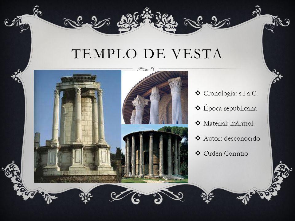 TEMPLO DE VESTA Cronología: s.I a.C. Época republicana Material: mármol. Autor: desconocido Orden Corintio
