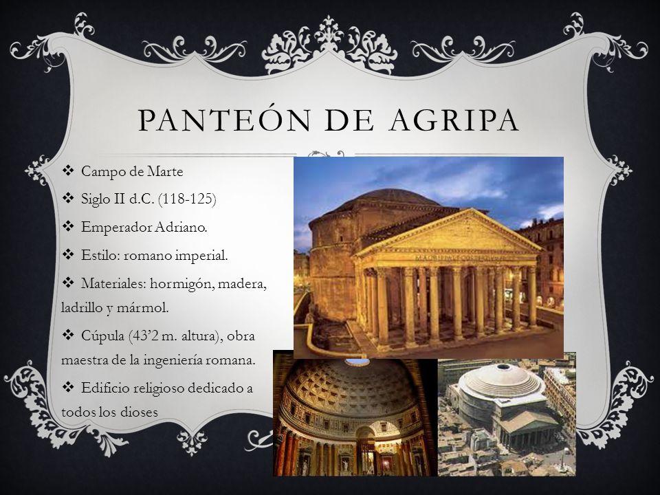 PANTEÓN DE AGRIPA Campo de Marte Siglo II d.C. (118-125) Emperador Adriano. Estilo: romano imperial. Materiales: hormigón, madera, ladrillo y mármol.