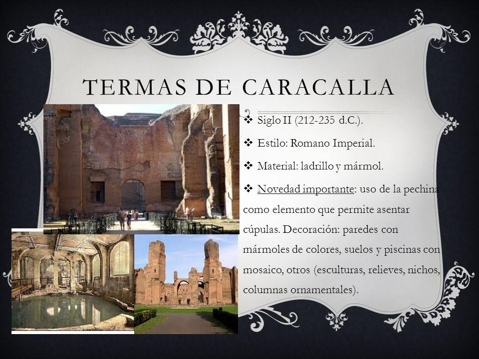 TERMAS DE CARACALLA Siglo II (212-235 d.C.). Estilo: Romano Imperial. Material: ladrillo y mármol. Novedad importante: uso de la pechina como elemento