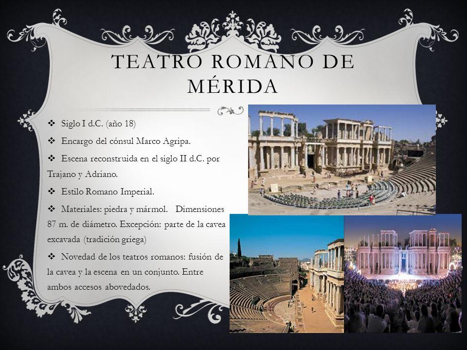 TEATRO ROMANO DE MÉRIDA Siglo I d.C. (año 18) Encargo del cónsul Marco Agripa. Escena reconstruida en el siglo II d.C. por Trajano y Adriano. Estilo R