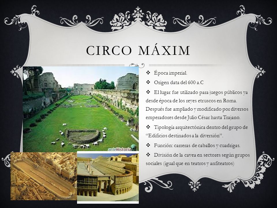 CIRCO MÁXIM Época imperial. Origen data del 600 a.C El lugar fue utilizado para juegos públicos ya desde época de los reyes etruscos en Roma. Después