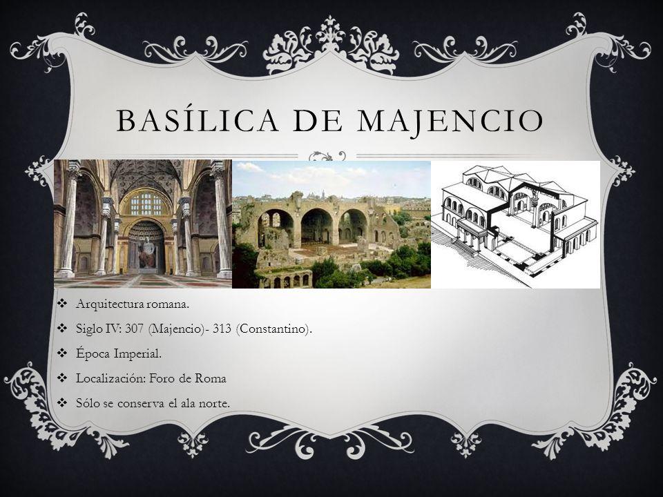 BASÍLICA DE MAJENCIO Arquitectura romana. Siglo IV: 307 (Majencio)- 313 (Constantino). Época Imperial. Localización: Foro de Roma Sólo se conserva el