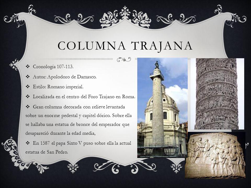 COLUMNA TRAJANA Cronología 107-113. Autor: Apolodoro de Damasco. Estilo: Romano imperial. Localizada en el centro del Foro Trajano en Roma. Gran colum