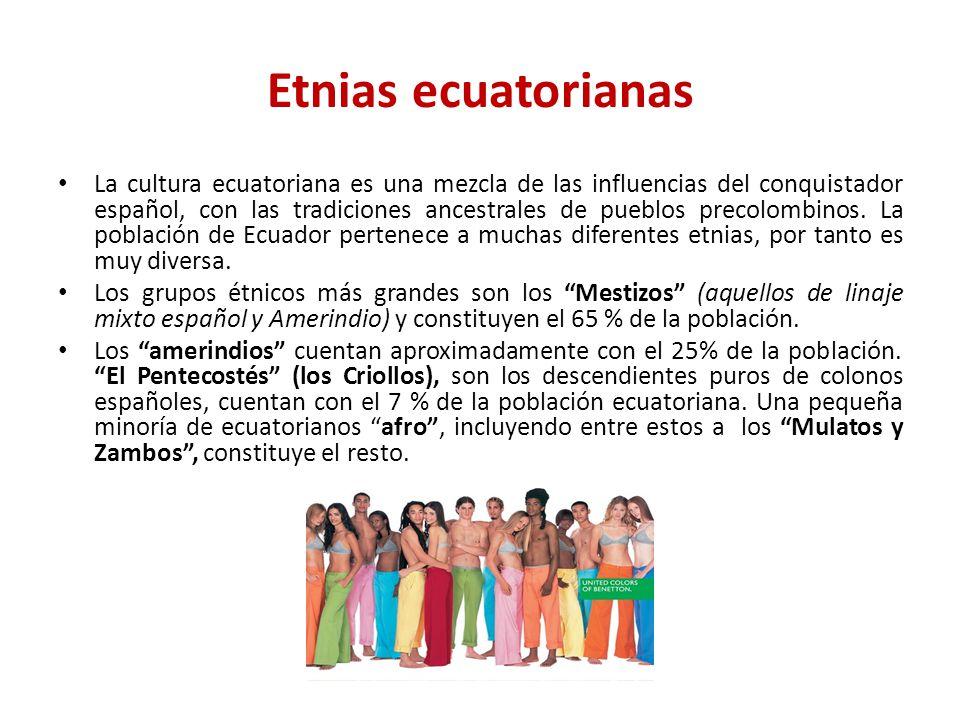 Etnias ecuatorianas La cultura ecuatoriana es una mezcla de las influencias del conquistador español, con las tradiciones ancestrales de pueblos preco