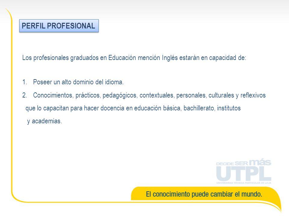 Los profesionales graduados en Educación mención Inglés estarán en capacidad de: 1.Poseer un alto dominio del idioma. 2.Conocimientos, prácticos, peda