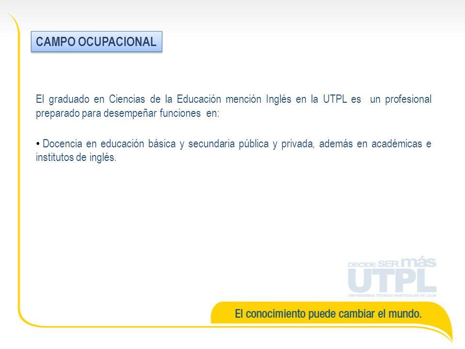 El graduado en Ciencias de la Educación mención Inglés en la UTPL es un profesional preparado para desempeñar funciones en: Docencia en educación bási