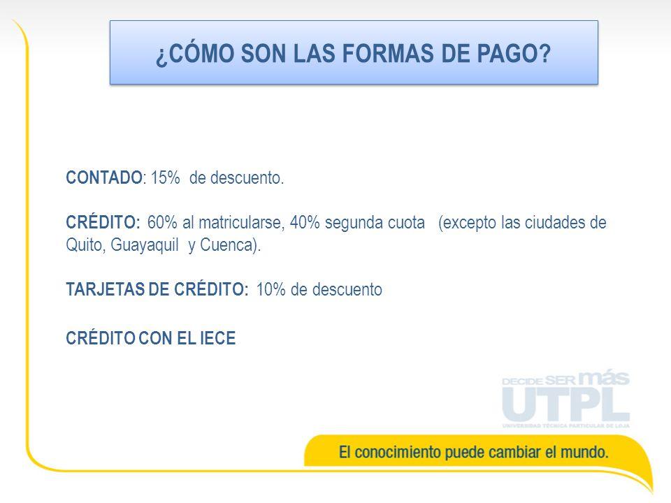¿CÓMO SON LAS FORMAS DE PAGO? CONTADO : 15% de descuento. CRÉDITO: 60% al matricularse, 40% segunda cuota (excepto las ciudades de Quito, Guayaquil y