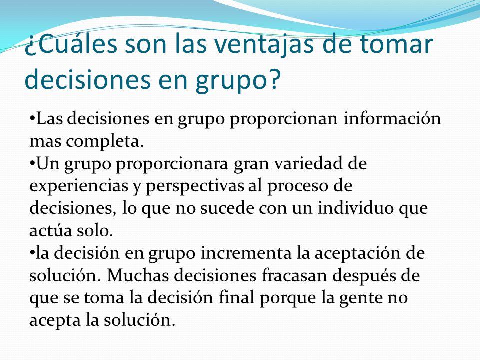Las decisiones en grupo proporcionan información mas completa.