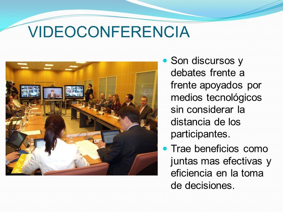 VIDEOCONFERENCIA Son discursos y debates frente a frente apoyados por medios tecnológicos sin considerar la distancia de los participantes.