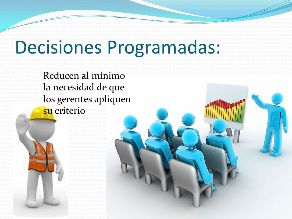 Decisiones Programadas: Reducen al mínimo la necesidad de que los gerentes apliquen su criterio