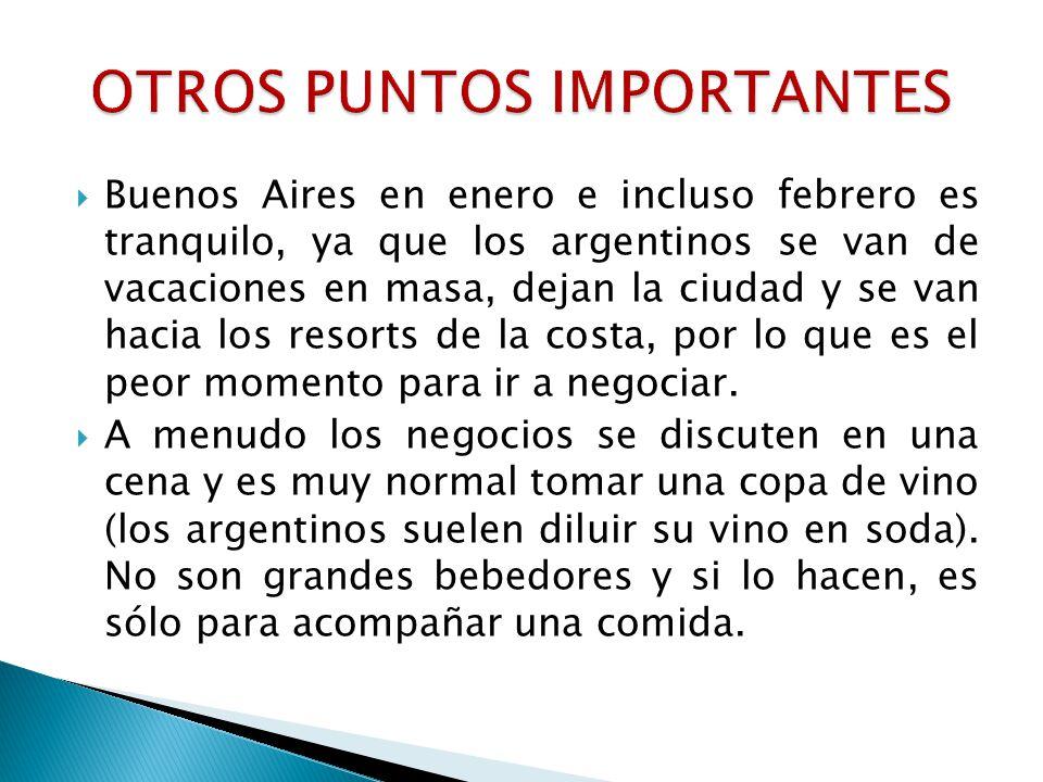 Buenos Aires en enero e incluso febrero es tranquilo, ya que los argentinos se van de vacaciones en masa, dejan la ciudad y se van hacia los resorts de la costa, por lo que es el peor momento para ir a negociar.