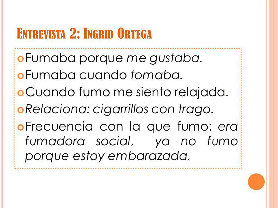 E NTREVISTA 3: J UAN C ARLOS M EDINA Fumo porque me gusta.