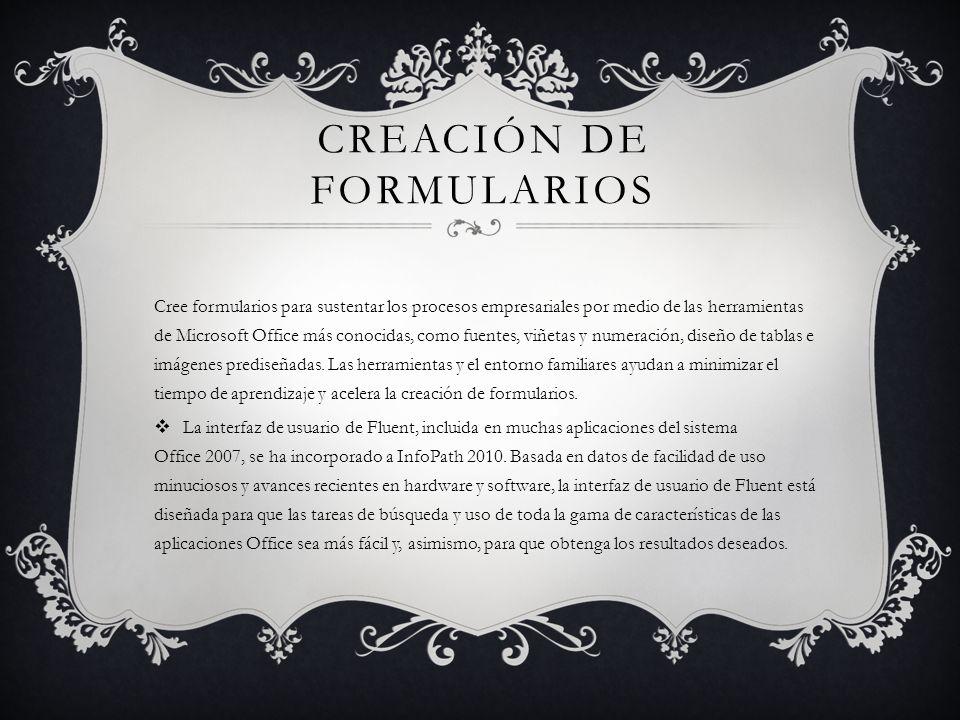 CREACIÓN DE FORMULARIOS Cree formularios para sustentar los procesos empresariales por medio de las herramientas de Microsoft Office más conocidas, co